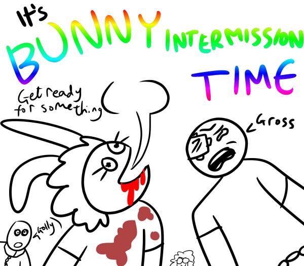 Bunny Intermission / Hiatus Notice